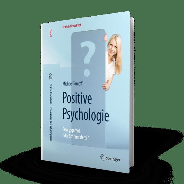 Positive Psychologie - Erfolgsgarant oder Schönmalerei? - Bücher von Michael Tomoff