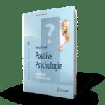 Positive Psychologie - Erfolgsgarant oder Schönmalerei? - Michael Tomoff
