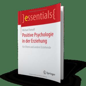 Was Wäre Wenn - Positive Psychologie und Coaching - Positive Psychologie in der Erziehung Springer essential - Bücher von Michael Tomoff